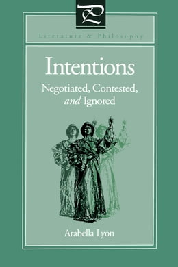 Book Intentions: Negotiated, Contested, and Ignored by Arabella Lyon
