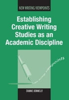 Establishing Creative Writing Studies as an Academic Discipline by DONNELLY, Dianne