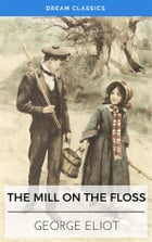 The Mill on the Floss (Dream Classics) by George Eliot