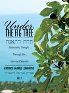 Under the Fig Tree: Messianic Thought Through the Hebrew Calendar. by Patrick Gabriel Lumbroso