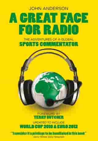 A Great Face for Radio: The Adventures of a Sports Commentator by John Anderson