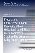 Preparation, Characterisation and Reactivity of Low Oxidation State d-Block Metal Complexes Stabilised by Extremely Bulky Amide Ligands by Jamie Hicks