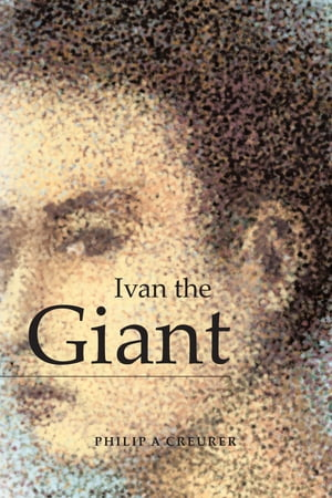 Ivan the Giant by Philip A Creurer