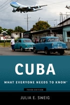 Cuba: What Everyone Needs to Know® by Julia E. Sweig
