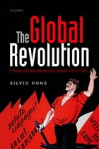 The Global Revolution: A History of International Communism 1917-1991 by Silvio Pons