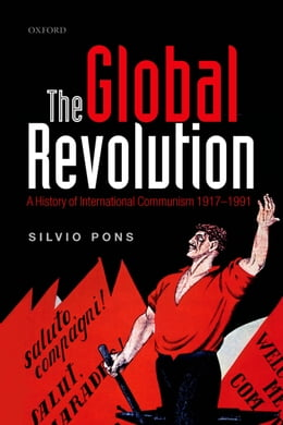 Book The Global Revolution: A History of International Communism 1917-1991 by Silvio Pons