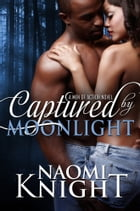 Captured by Moonlight: A Men of Action Novel by Naomi Knight