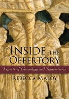 Inside the Offertory: Aspects of Chronology and Transmission by Rebecca Maloy