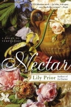 Nectar: A Novel of Temptation by Lily Prior