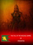 The Fall Of The Moghul Empire Of Hindustan, A New Edition, With Corrections And Additions by ZHINGOORA BOOKS