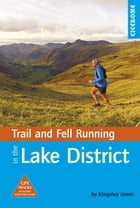 Trail and Fell Running in the Lake District: 40 routes in the National Park including classic routes by Kingsley Jones