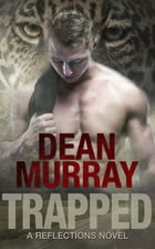 Trapped (Reflections Volume 6) by Dean Murray
