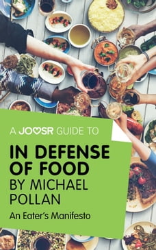 A Joosr Guide to... In Defense of Food by Michael Pollan: An Eater's Manifesto