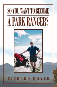 So You Want To Become a Park Ranger?: National Park Service Seasonal Ranger