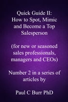 Quick Guide II: How to Spot, Mimic and Become a Top Salesperson by Paul C Burr