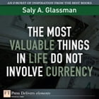 The Most Valuable Things in Life Do Not Involve Currency by Saly A. Glassman