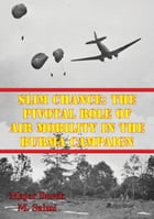 Slim Chance: The Pivotal Role Of Air Mobility In The Burma Campaign by Major Derek M. Salmi