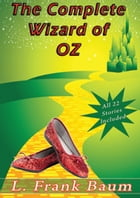 The Complete Wizard of Oz Collection: All 22 Stories Included in One Volume by L. Frank Baum