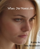 """When """"Yes"""" Means """"No"""".: A stage play about date rape. by Tony Broadwick"""