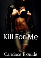 Kill For Me by Candace Dowds