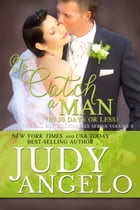 To Catch a Man (in 30 Days or Less): Contemporary Romantic Comedy by Judy Angelo
