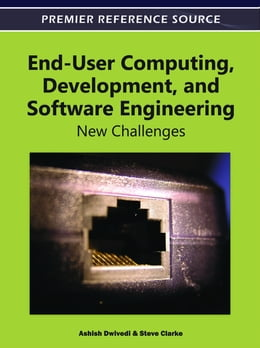 Book End-User Computing, Development, and Software Engineering: New Challenges by Ashish Dwivedi