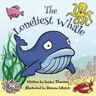 The Loneliest Whale by Jessica Therrien