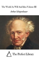 The World As Will And Idea Volume III by Arthur Schopenhauer