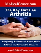 The Key Facts on Arthritis: Everything You Need to Know About Arthritis and Rheumatic Diseases by Patrick W. Nee