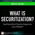What Is Securitization?: And How Did It Pop the Subprime Loan Bubble? by mark Zandi