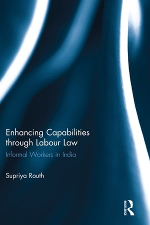 Enhancing Capabilities through Labour Law Informal Workers in India