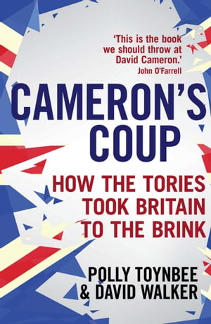 Cameron's Coup How the Tories took Britain to the Brink