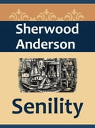 Senility by Sherwood Anderson