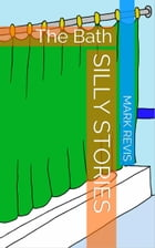 Silly Stories: The Bath by Mark Revis