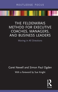 The Feldenkrais Method for Executive Coaches, Managers, and Business Leaders: Moving in All…