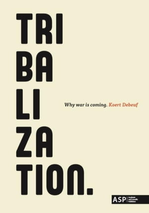 Tribalization: Why war is coming