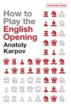 How to Play the English Opening by Anatoly Karpov