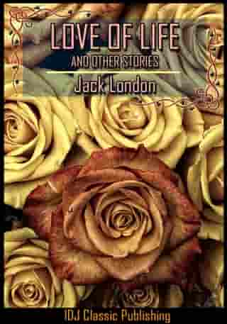 LOVE OF LIFE [Full Classic Illustration]+[Active TOC] by Jack London