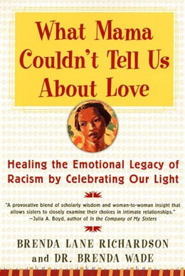 Book What Mama Couldn't Tell Us About Love: Healing the Emotional Legacy of Racism by Celebrating Our… by Brenda Richardson