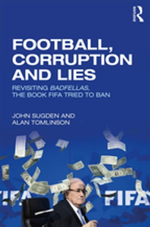 Football,  Corruption and Lies Revisiting 'Badfellas',  the book FIFA tried to ban