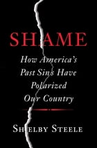 Shame: How America's Past Sins Have Polarized Our Country