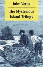 The Mysterious Island Trilogy: 2 Translations: The Original UK Translation + The Original US by Jules Verne