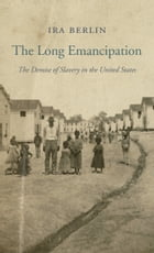The Long Emancipation: The Demise of Slavery in the United States