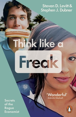 Think Like a Freak Secrets of the Rogue Economist