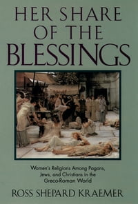 Her Share of the Blessings: Women's Religions among Pagans, Jews, and Christians in the Greco-Roman…