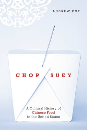 Chop Suey A Cultural History of Chinese Food in the United States