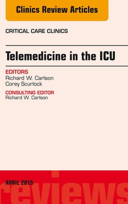 Book Telemedicine in the ICU, An Issue of Critical Care Clinics, by Richard W. Carlson