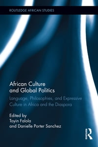 African Culture and Global Politics: Language, Philosophies, and Expressive Culture in Africa and…