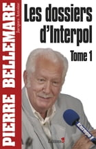 Les Dossiers d'Interpol, tome 1 - NED 2011 by Pierre Bellemare