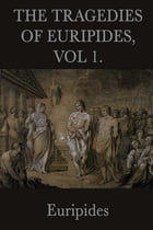 The Tragedies of Euripides by Euripides